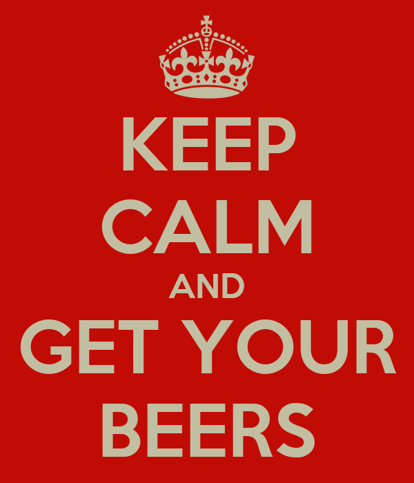 KEEP CALM AND GET YOUR BEERS