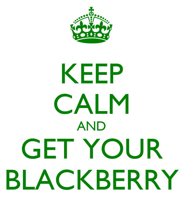 KEEP CALM AND GET YOUR BLACKBERRY