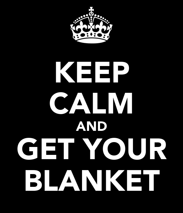 KEEP CALM AND GET YOUR BLANKET