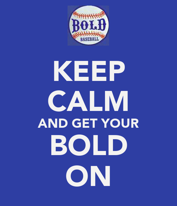 KEEP CALM AND GET YOUR BOLD ON