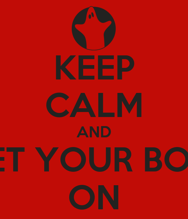 KEEP CALM AND GET YOUR BOO! ON