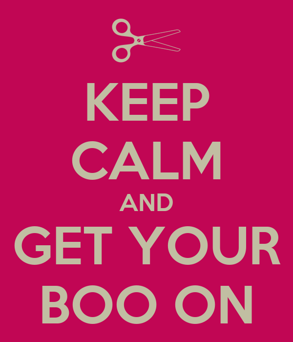 KEEP CALM AND GET YOUR BOO ON