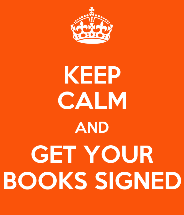 KEEP CALM AND GET YOUR BOOKS SIGNED