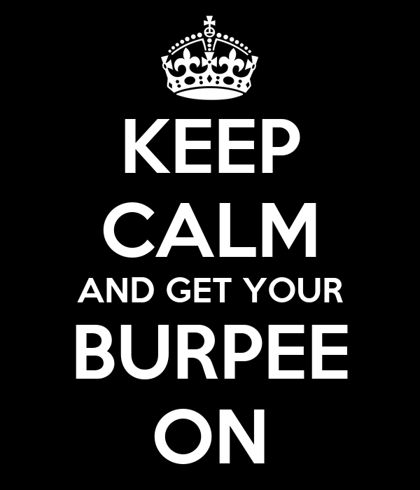 KEEP CALM AND GET YOUR BURPEE ON
