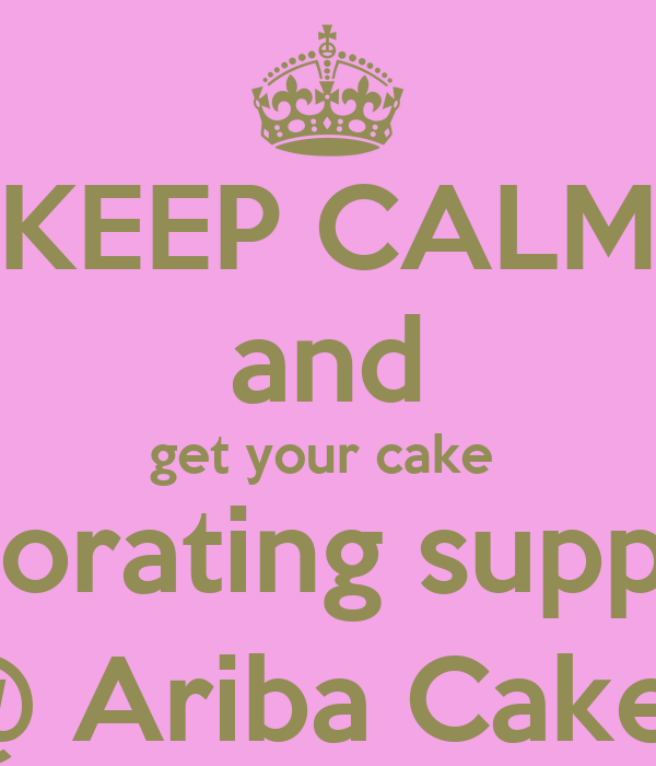 KEEP CALM and get your cake  decorating supplies @ Ariba Cakes