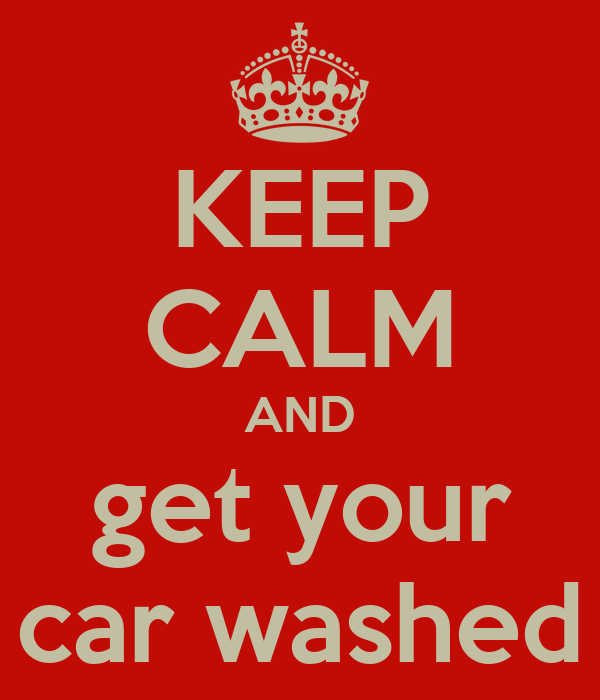 KEEP CALM AND get your car washed