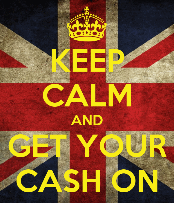 KEEP CALM AND GET YOUR CASH ON