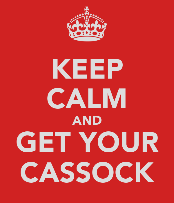 KEEP CALM AND GET YOUR CASSOCK