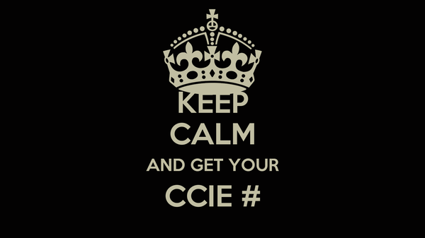 KEEP CALM AND GET YOUR CCIE #