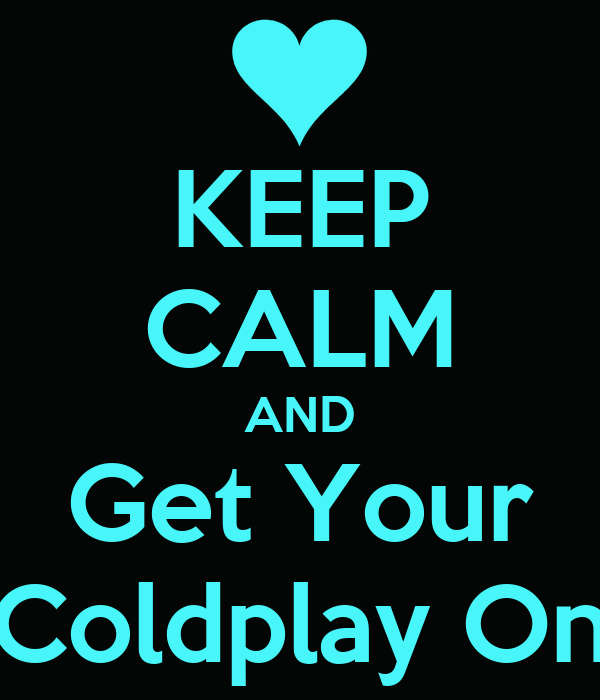 KEEP CALM AND Get Your Coldplay On