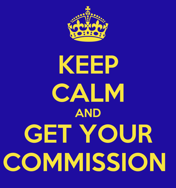 KEEP CALM AND GET YOUR COMMISSION