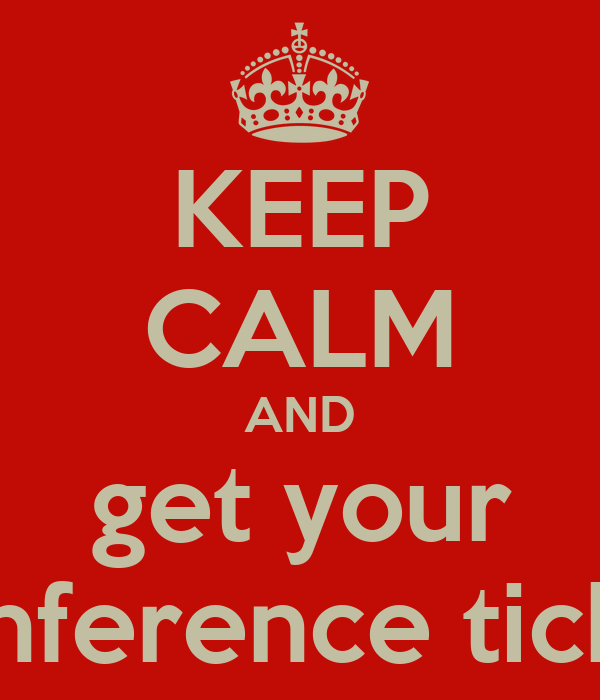 KEEP CALM AND get your conference ticket
