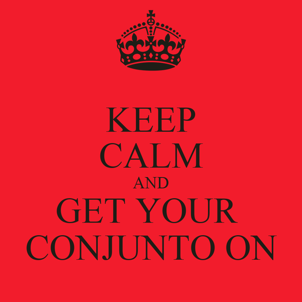KEEP CALM AND GET YOUR  CONJUNTO ON