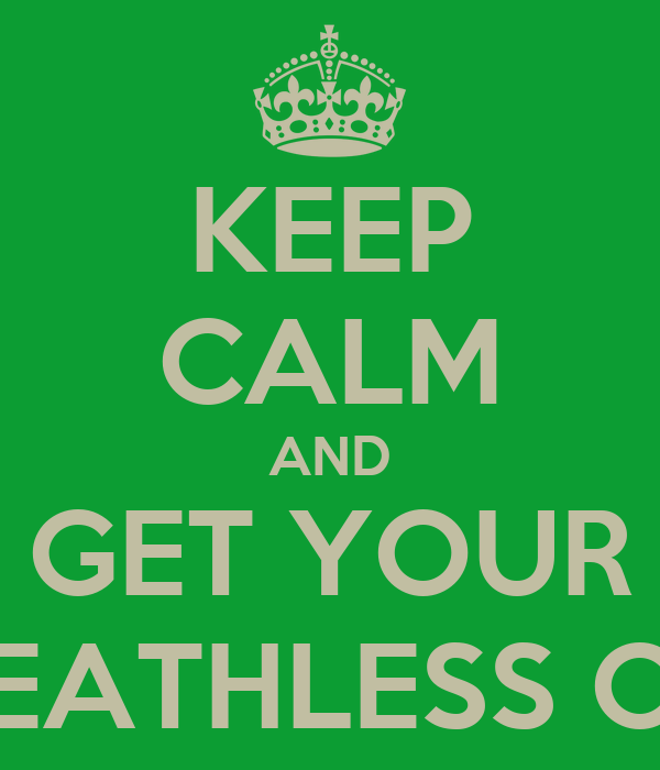 KEEP CALM AND GET YOUR DEATHLESS ON