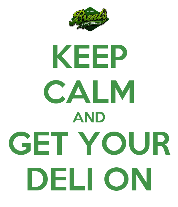KEEP CALM AND GET YOUR DELI ON