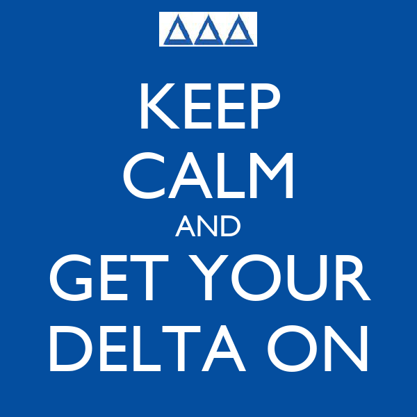 KEEP CALM AND GET YOUR DELTA ON