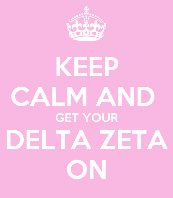 KEEP CALM AND  GET YOUR DELTA ZETA ON