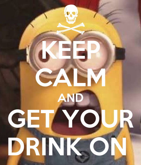 KEEP CALM AND GET YOUR DRINK ON