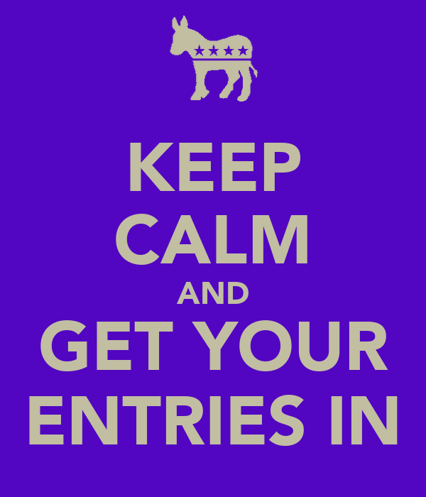 KEEP CALM AND GET YOUR ENTRIES IN
