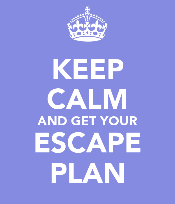 KEEP CALM AND GET YOUR ESCAPE PLAN