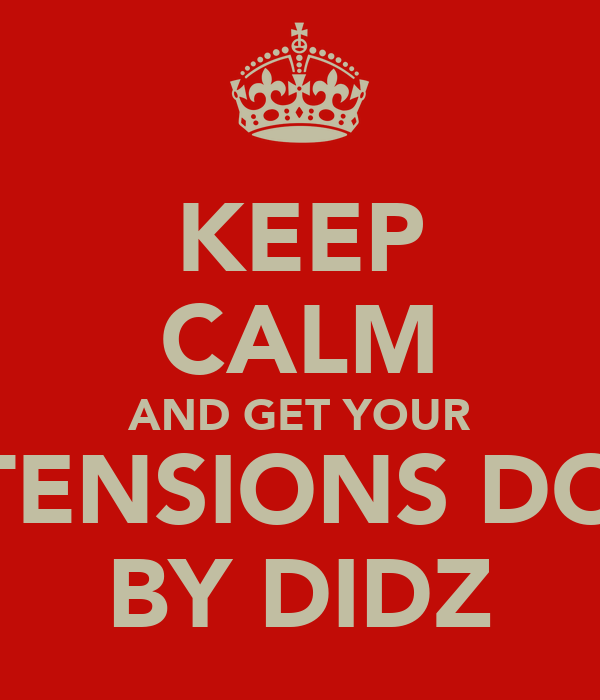 KEEP CALM AND GET YOUR EXTENSIONS DONE BY DIDZ