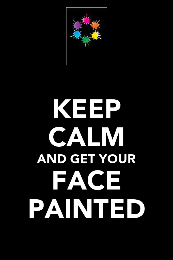KEEP CALM AND GET YOUR FACE PAINTED