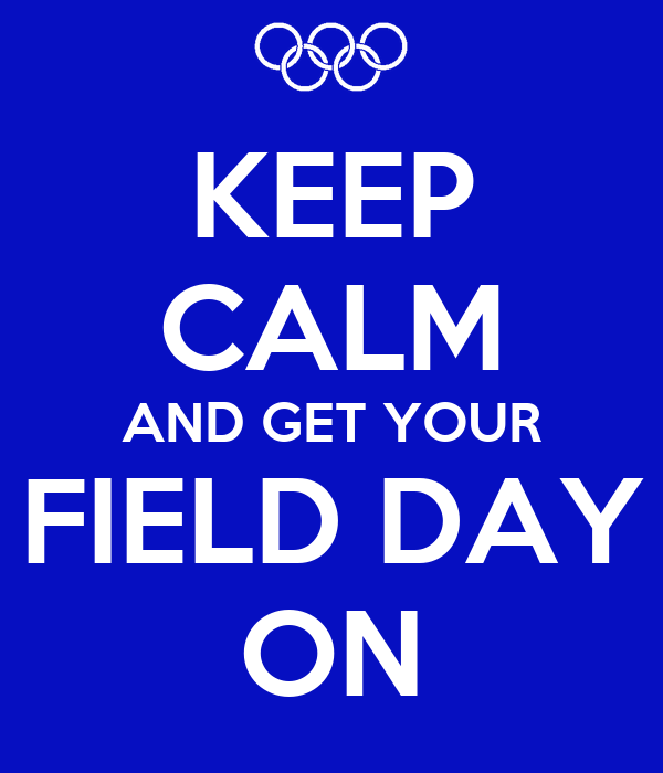 KEEP CALM AND GET YOUR FIELD DAY ON