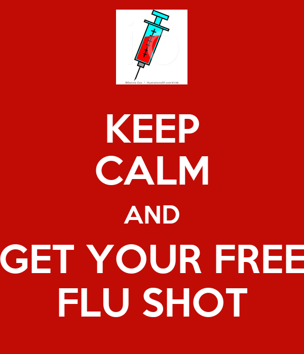 KEEP CALM AND GET YOUR FREE FLU SHOT