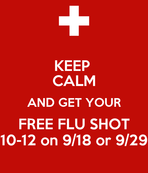 KEEP  CALM AND GET YOUR FREE FLU SHOT 10-12 on 9/18 or 9/29