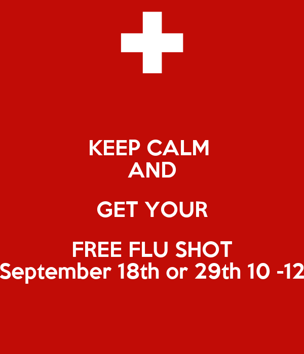 KEEP CALM  AND GET YOUR FREE FLU SHOT September 18th or 29th 10 -12