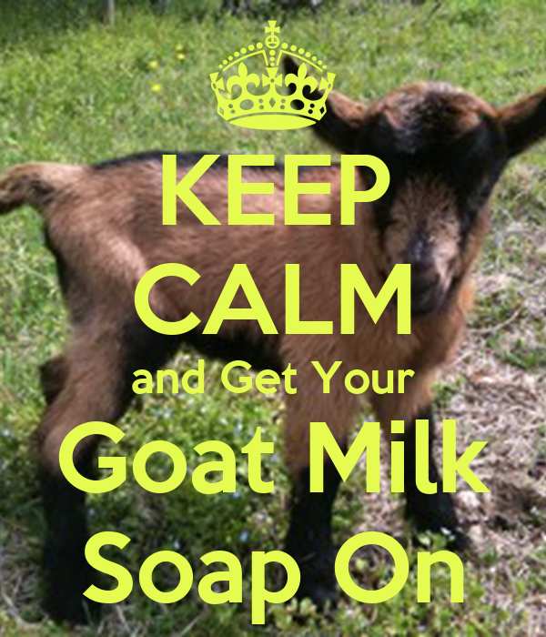 KEEP CALM and Get Your Goat Milk Soap On