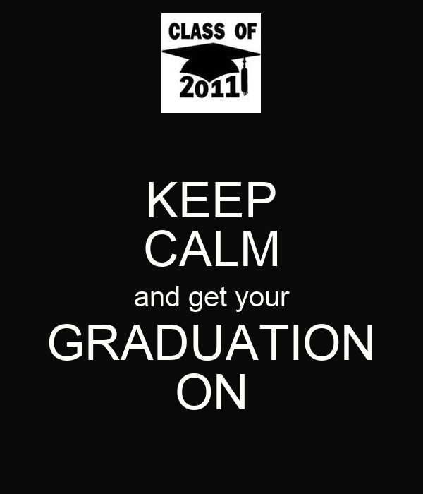 KEEP CALM and get your GRADUATION ON