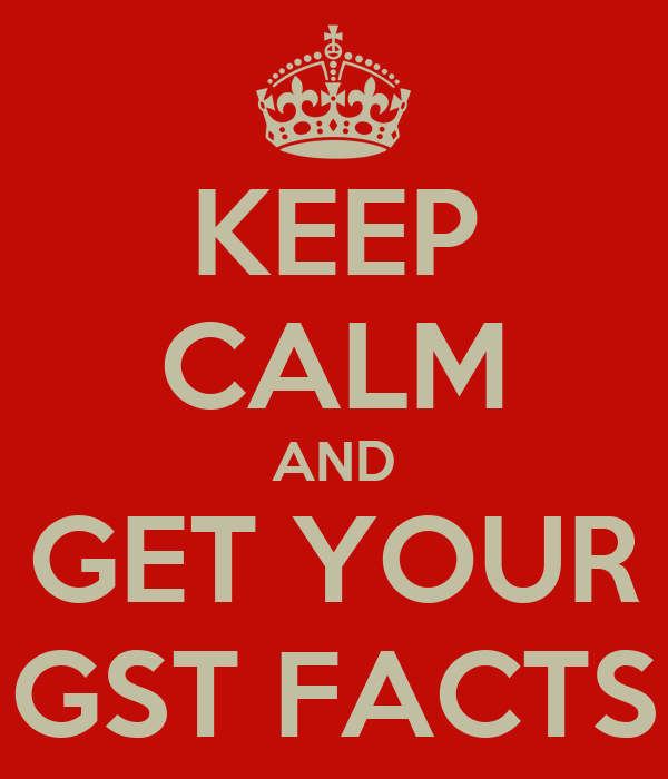 KEEP CALM AND GET YOUR GST FACTS