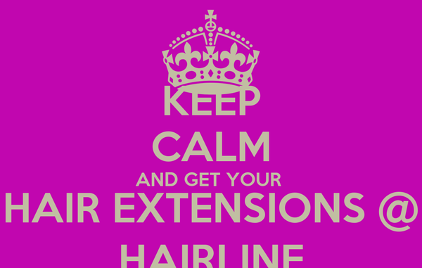 KEEP CALM AND GET YOUR  HAIR EXTENSIONS @ HAIRLINE