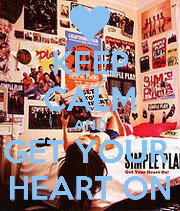 KEEP CALM AND GET YOUR  HEART ON
