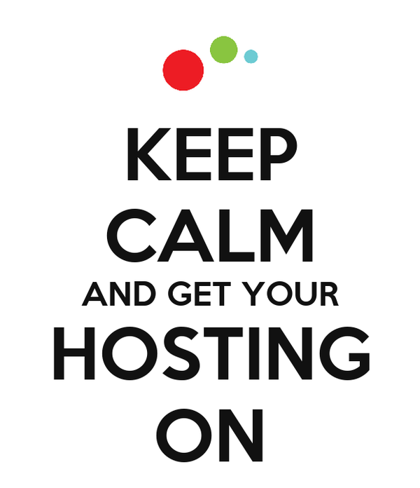KEEP CALM AND GET YOUR HOSTING ON