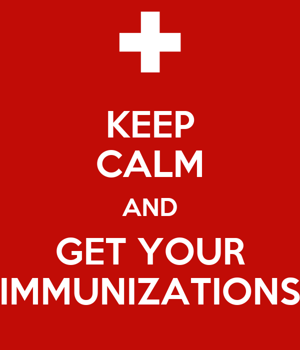 KEEP CALM AND GET YOUR IMMUNIZATIONS