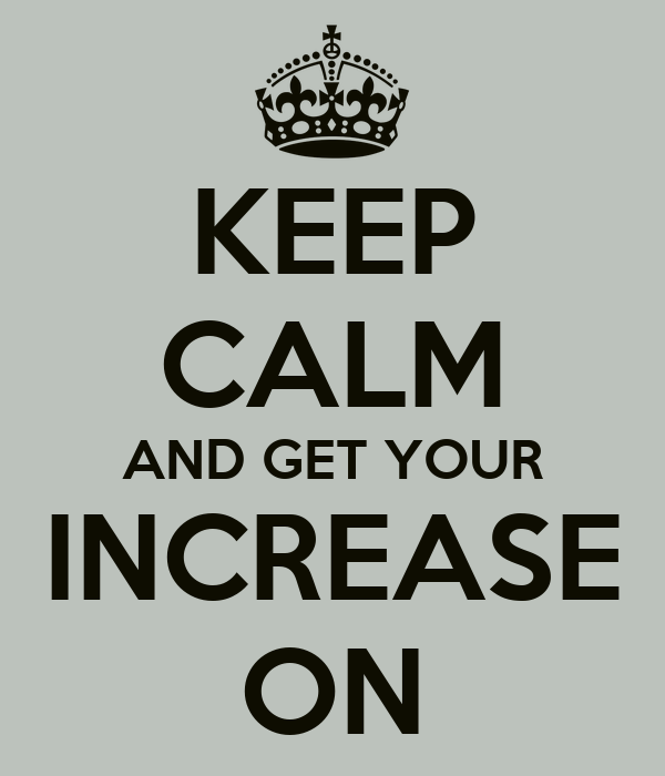 KEEP CALM AND GET YOUR INCREASE ON