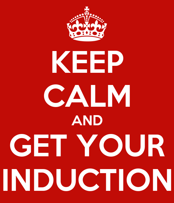KEEP CALM AND GET YOUR INDUCTION