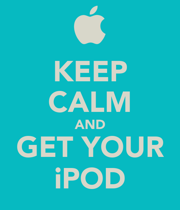 KEEP CALM AND GET YOUR iPOD