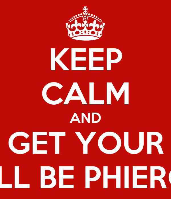 KEEP CALM AND GET YOUR IT'LL BE PHIERCE