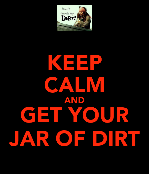 KEEP CALM AND GET YOUR JAR OF DIRT