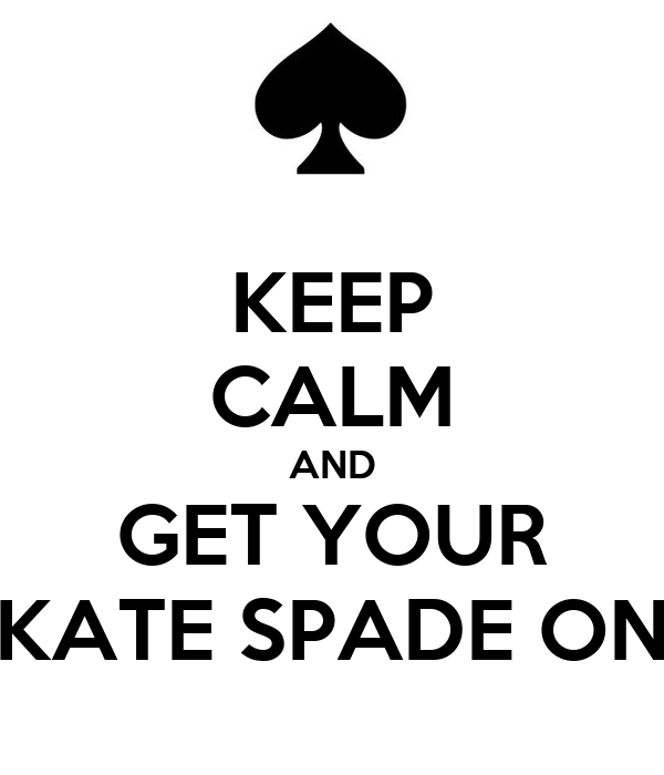 KEEP CALM AND GET YOUR KATE SPADE ON