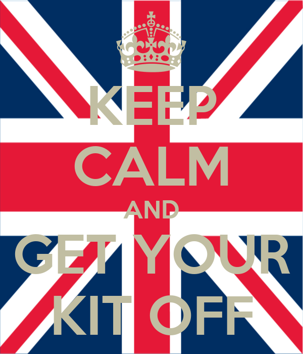 KEEP CALM AND GET YOUR KIT OFF
