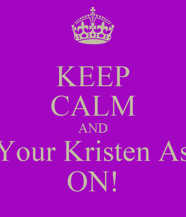 KEEP CALM AND Get Your Kristen Ashley ON!