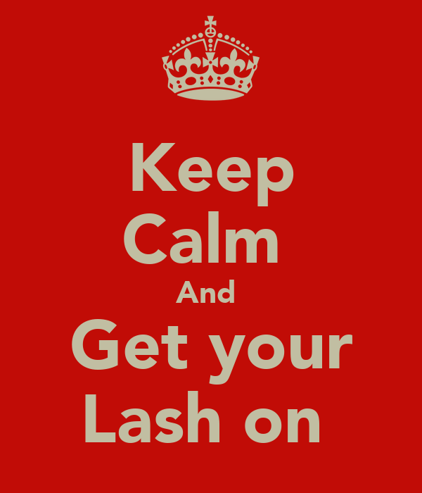 Keep Calm  And  Get your Lash on