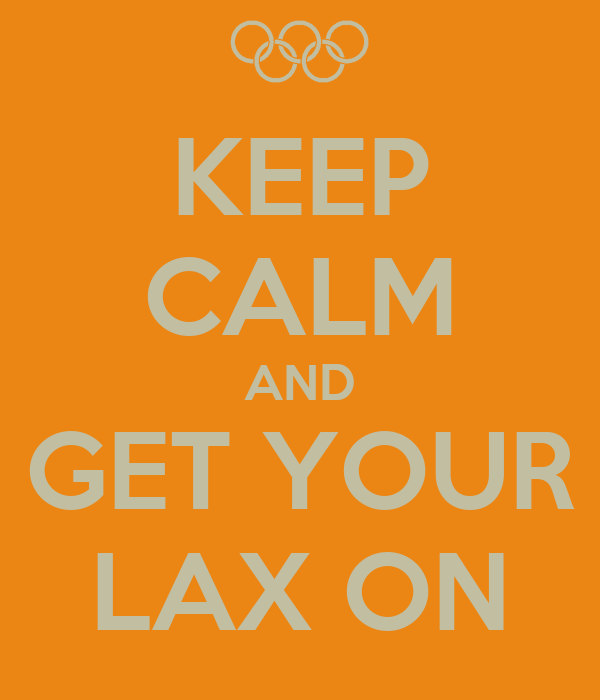 KEEP CALM AND GET YOUR LAX ON