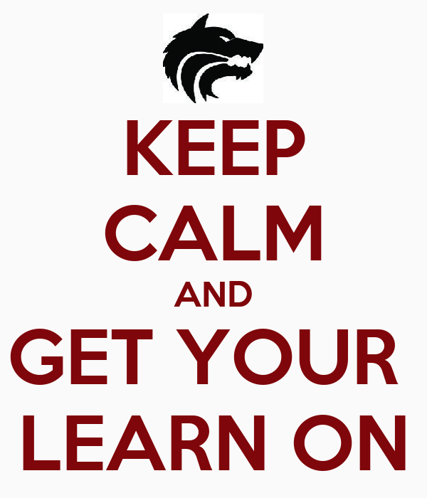 KEEP CALM AND GET YOUR  LEARN ON