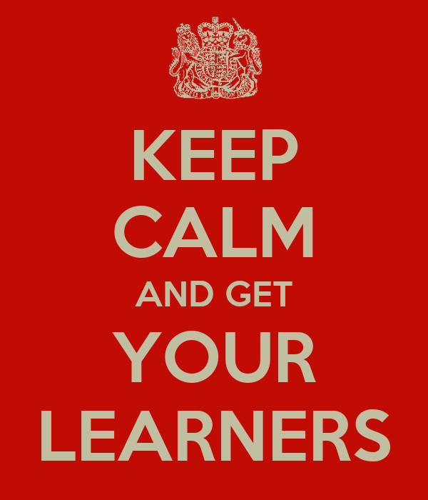 KEEP CALM AND GET YOUR LEARNERS