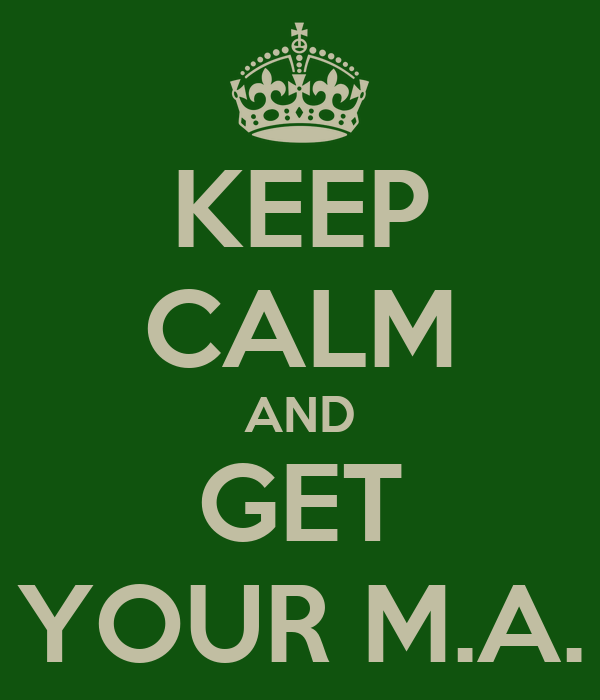 KEEP CALM AND GET YOUR M.A.